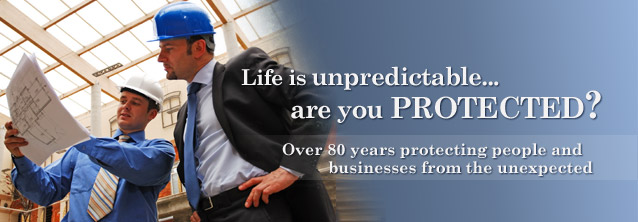 Life is unpredictable... are you protected? Over 80 years protecting people and businesses from the unexpected